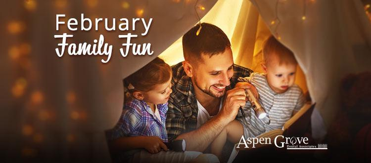 Aspen Grove Family Dentist shares fun activity ideas for families to try this February.